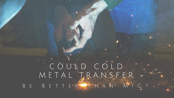 What is Cold Metal Transfer and Is It More Efficient than MIG?