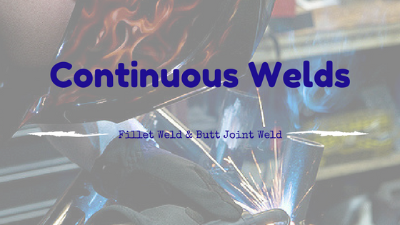 2 Most Common Continuous Welds: Fillet Weld and Butt Joint Weld
