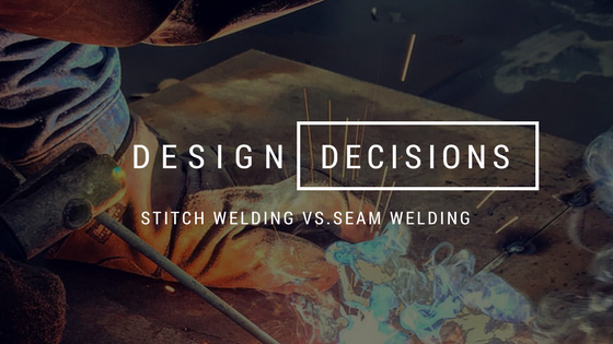 Stitch Welding vs. Seam Welding For Your Metal Fabrication Product
