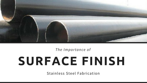 Why Surface Finish Is Important in Stainless Steel Fabrication