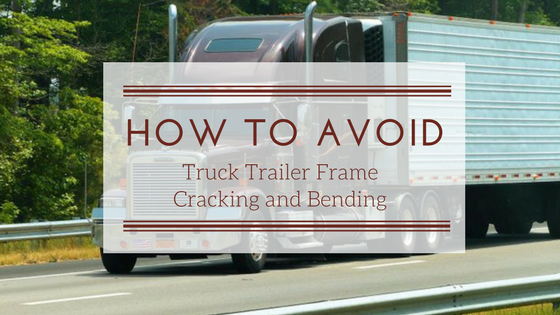 How to Avoid These 2 Common Truck Trailer Frame Problems