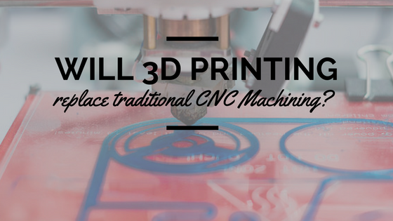 Replacement or Complement? 3D printing vs. CNC machining