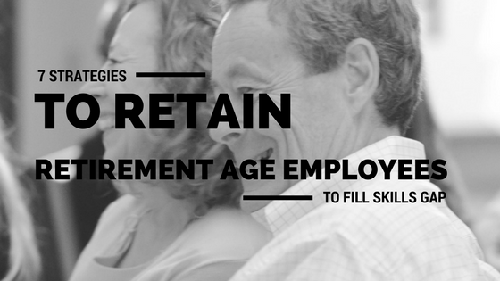 7 Manufacturing Skills Gap Strategies to Retain Retirement Age Employees