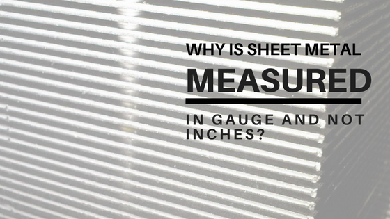 Why is Sheet Metal Thickness Measured In Gauge and Not Inches?