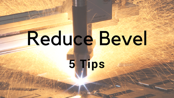 5Tips for Reducing Bevel in Plasma Cutting