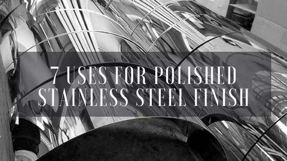 7 Uses for a Polished Stainless Steel Finish