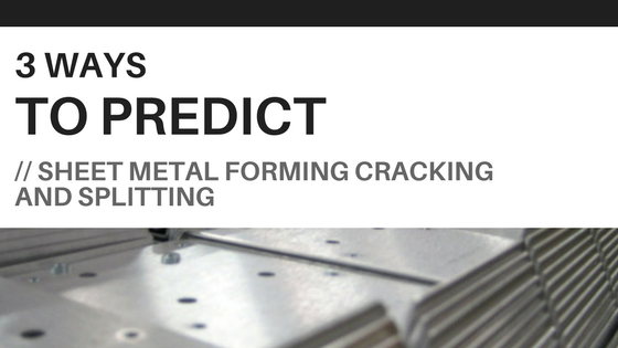 3 Ways To Predict Cracking And Splitting During Sheet